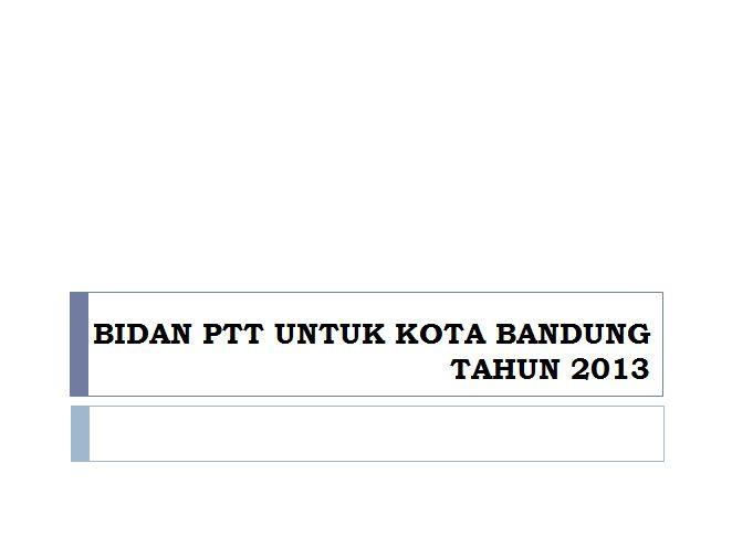 Pengumuman Penerimaan Bidan PTT Kota Bandung untuk 30 orang Tahun 2013